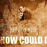 Ken Parker How Could I