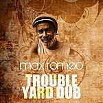 Max Romeo Trouble Yard Dub
