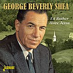 George Beverly Shea I'd Rather Have Jesus