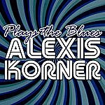 Alexis Korner Plays The Blues
