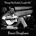 Brent Bingham Things My Daddy Taught Me