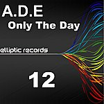 The A.D.E. Only The Day