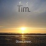 Tim Übers Meer.