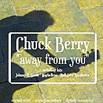 Chuck Berry Away From You
