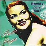 Patti Page Would I Love You?