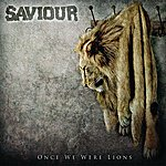Saviour Once We Were Lions
