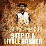 Clint Eastwood Step It A Little Harder