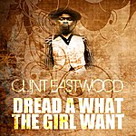 Clint Eastwood Dread A What The Girl Want