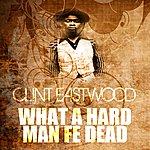 Clint Eastwood What A Hard Man Fe Dead