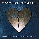 Tycho Brahe Don't Feel That Way (Single)