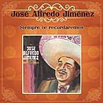 José Alfredo Jiménez Siempre Te Recordaremos