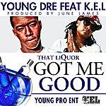 Young Dre Got Me Good (That Liquor) (Feat. K.E.L) - Single