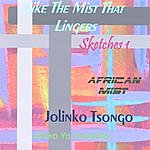 Jolinko Tsongo Like The Mist That Lingers - Sketches 1 (African Mist)