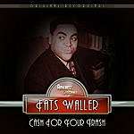 Fats Waller Cash For Your Trash