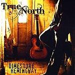 True North Dimestore Hemingway