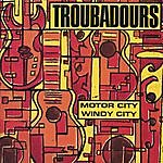 Troubadours Motor City/Windy City