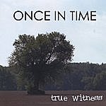True Witness Once In Time