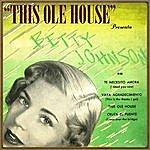 Betty Johnson This Ole House