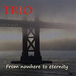 Trio From Nowhere To Eternity