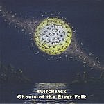 Switchback Ghosts Of The River Folk