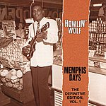 Howlin' Wolf Memphis Days - The Definitive Edition, Vol. 1