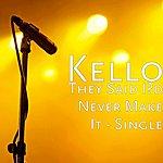 Kello They Said I'd Never Make It - Single
