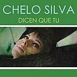 Chelo Silva Dicen Que Tú