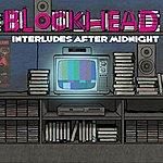 Blockhead Interludes After Midnight