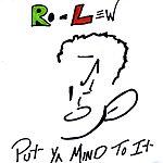 Ro-Lew Put Ya Mind To It