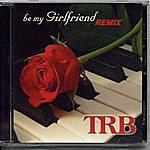 TRB Be My Girfriend Remix