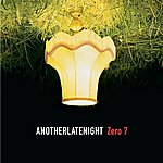 Zero 7 Another Late Night - Zero 7