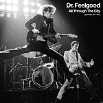 Dr. Feelgood All Through The City (With Wilko 1974-1977)
