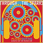Through The Sparks Audioiotas : Scraps For The Human Ear