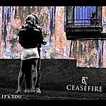 Ceasefire It's You