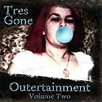 Tres Gone Outertainment Vol 2
