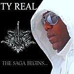 Ty Real The Saga Begins...