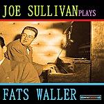 Joe Sullivan Joe Sullivan Plays Fats Waller