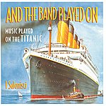 I Salonisti And The Band Played On - Music Played On The Titanic