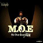 Lunatic M.O.E (Me Over Everything)