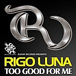 Rigo Luna Too Good For Me - Single