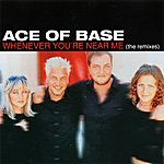Ace Of Base Whenever You're Near Me (The Remixes)