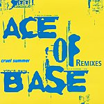 Ace Of Base Cruel Summer (The Remixes)