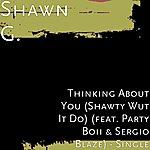 Shawn G. Thinking About You (Shawty Wut It Do) (Feat. Party Boii & Sergio Blaze) - Single
