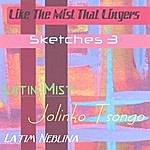 Jolinko Tsongo Like The Mist That Lingers - Sketches 3 (Latin Mist)