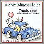 Troubadour Are We Almost There?