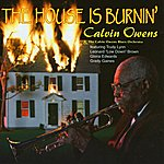 Calvin Owens The House Is Burning'