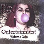 Tres Gone Outertainment, Volume One