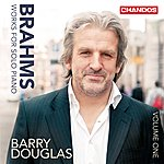 Barry Douglas Brahms: Works For Solo Piano, Vol. 1