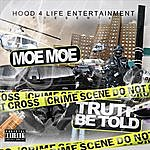Moe Moe Truth Be Told (Hood 4 Life Entertainment Presents)