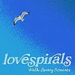 Lovespirals Walk Away Remixes